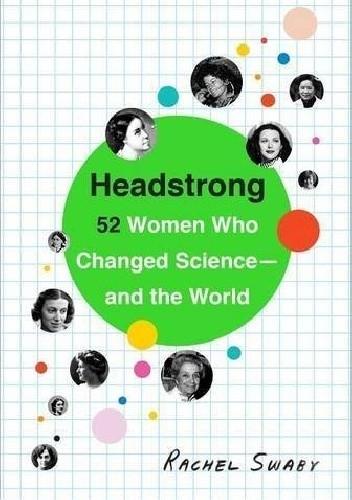 Okładka książki Headstrong: 52 Women Who Changed Science-and the World