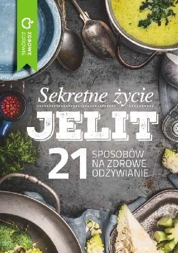 Okładka książki Sekretne życie jelit. 21 sposobów na zdrowe odżywianie