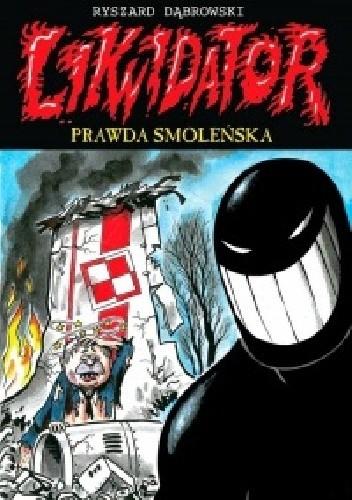 Okładka książki Likwidator. Prawda smoleńska (wyd. III)