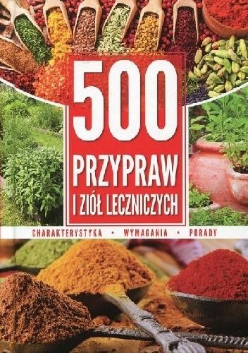 Okładka książki 500 przypraw i ziół leczniczych Charakterystyka Wymagania Porady