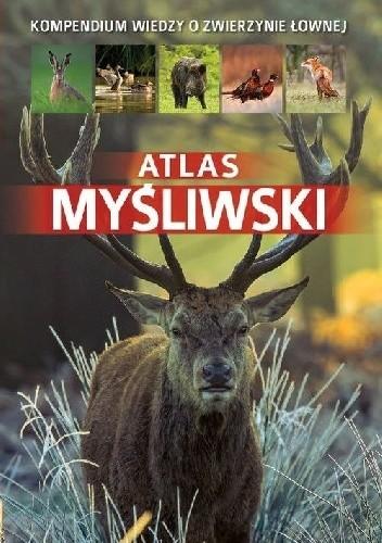 Okładka książki Atlas myśliwski. Kompendium wiedzy o zwierzynie łownej