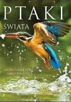 Ptaki świata. Szczegółowe opisy 850 gatunków