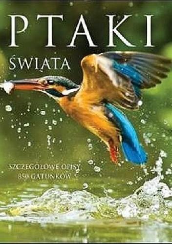 Okładka książki Ptaki świata. Szczegółowe opisy 850 gatunków