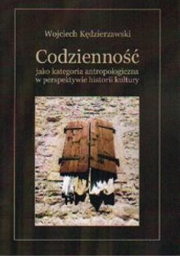 Okładka książki Codzienność jako kategoria antropologiczna w perspektywie historii kultury
