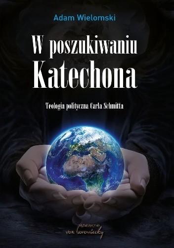 Okładka książki W poszukiwaniu Katechona. Teologia polityczna Carla Schmitta