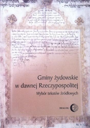 Okładka książki Gminy żydowskie w dawnej Rzeczpospolitej. Wybór tekstów źródłowych.