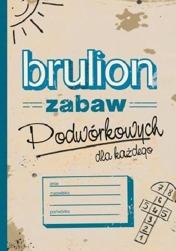 Okładka książki Brulion zabaw podwórkowych dla każdego
