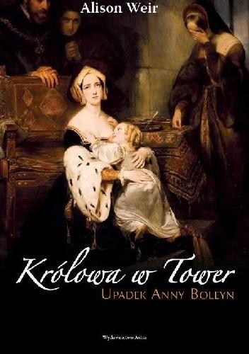 Okładka książki Królowa w Tower. Upadek Anny Boleyn