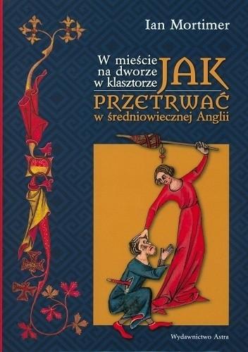 Okładka książki W mieście, na dworze, w klasztorze. Jak przetrwać w średniowiecznej Anglii
