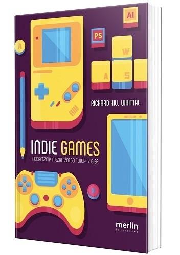 Okładka książki Indie games. Podręcznik niezależnego twórcy gier