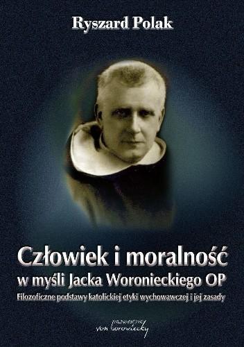 Okładka książki Człowiek i moralność w myśli Jacka Woronieckiego OP. Filozoficzne podstawy katolickiej etyki wychowawczej i jej zasady