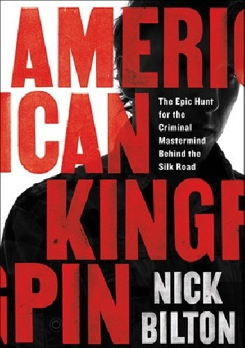 Okładka książki American Kingpin: The Epic Hunt for the Criminal Mastermind Behind the Silk Road