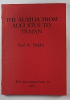 Studies in the Auxilia of the Roman Army from Augustus to Trajan