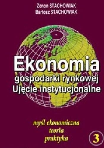 Okładka książki Ekonomia gospodarki rynkowej. Ujęcie instytucjonalne Tom 3