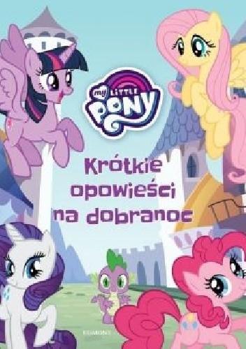 Okładka książki My Little Pony. Krótkie opowieści na dobranoc