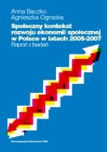 Okładka książki Społeczny kontekst rozwoju ekonomii społecznej w Polsce w latach 2005-2007