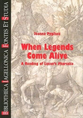 Okładka książki When Legends Come Alive. A Reading of Lucan's Pharsalia