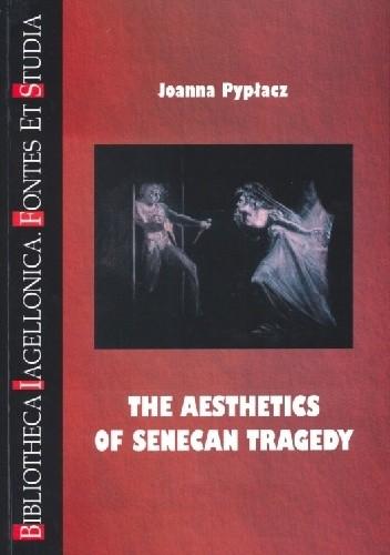 Okładka książki The Aesthetics of Senecan Tragedy