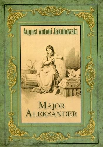 Okładka książki Major Aleksander. Powieść