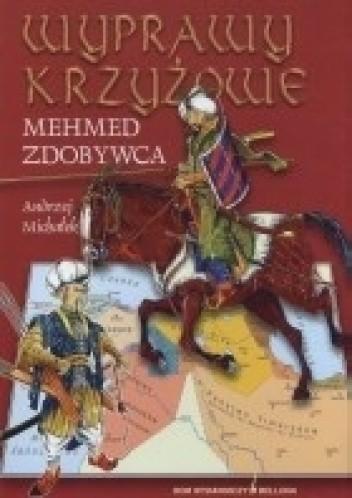 Okładka książki Wyprawy krzyżowe. Mehmed Zdobywca