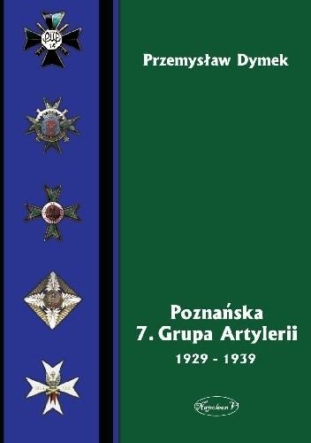 Okładka książki Poznańska 7. Grupa Artylerii 1929-1939