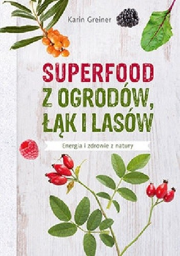 Okładka książki Superfood z ogrodów, łąk i lasów