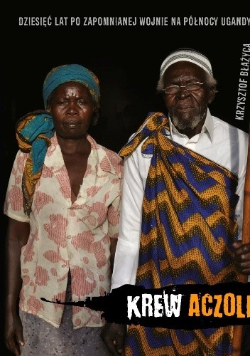 Okładka książki Krew Aczoli. Dziesięć lat po zapomnianej wojnie na północy Ugandy