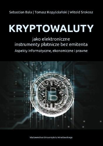 Okładka książki Kryptowaluty jako elektroniczne instrumenty płatnicze bez emitenta. Aspekty informatyczne, ekonomiczne i prawne