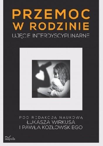 Okładka książki Przemoc w rodzinie. Ujęcie interdyscyplinarne