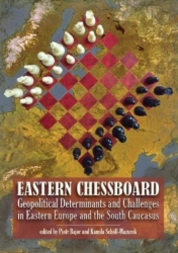 Okładka książki Eastern Chessboard. Geopolitical Determinants and Challenges in Eastern Europe and the South Caucasus