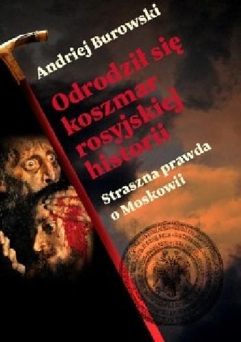 Okładka książki Odrodził się koszmar rosyjskiej historii. Straszna prawda o Moskowii