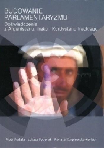 Okładka książki Budowanie parlamentaryzmu. Doświadczenia z Afganistanu, Iraku i Kurdystanu Irackiego