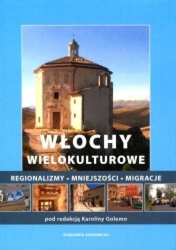 Okładka książki Włochy wielokulturowe. Regionalizmy - mniejszości - migracje