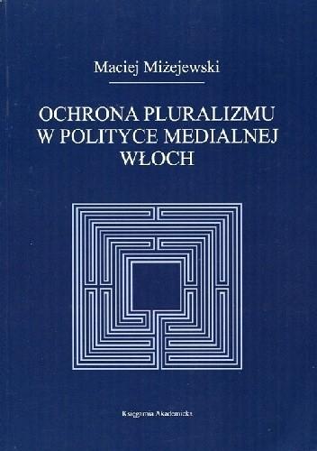 Okładka książki Ochrona pluralizmu w polityce medialnej Włoch