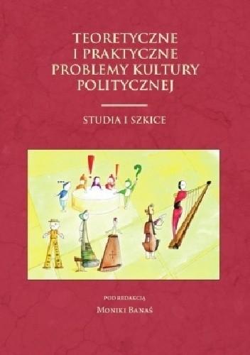 Okładka książki Teoretyczne i praktyczne problemy kultury politycznej. Studia i szkice