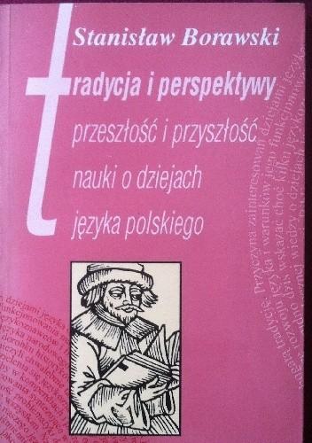 Okładka książki Tradycja i perspektywy przeszłość i przyszłość nauki o dziejach języka polskiego