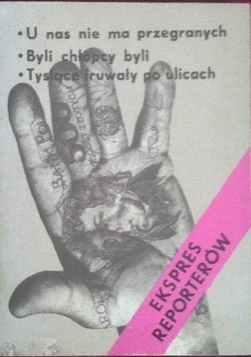 Okładka książki Eksperes reporterów. U nas nie ma przegranych. Byli chłopcy byli. Tysiące fruwały po ulicach