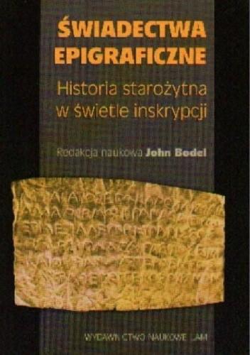 Okładka książki Świadectwa epigraficzne. Historia starożytna w świetle inskrypcji