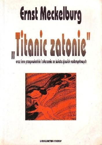 """Okładka książki """"Titanic zatonie"""" oraz inne przepowiednie i zdarzenia ze świata zjawisk nadzmysłowych"""