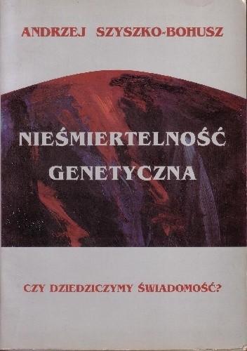 Okładka książki Nieśmiertelność genetyczna. Czy dziedziczymy świadomość?