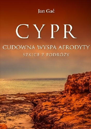 Okładka książki Cypr. Cudowna wyspa Afrodyty. Szkice z podróży