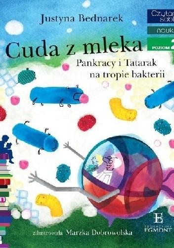 Okładka książki Cuda z mleka. Pankracy i Tatarak na tropie bakterii