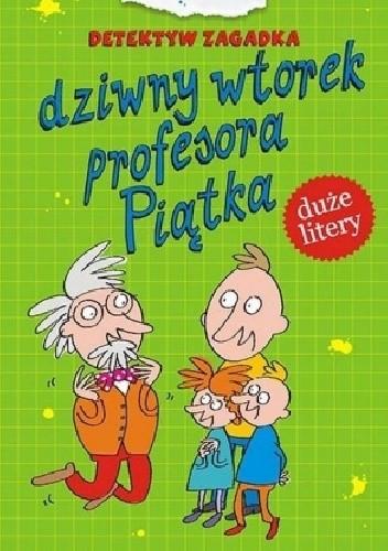 Okładka książki Dziwny wtorek profesora Piątka