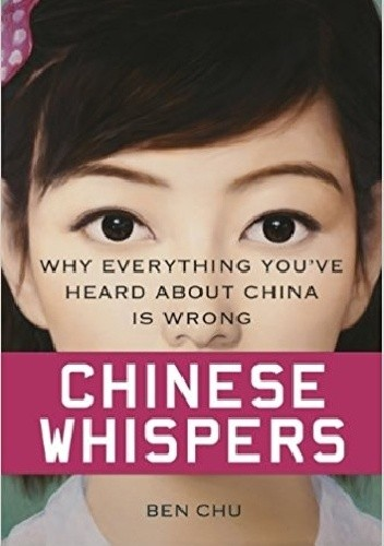 Okładka książki Chinese Whispers: Why Everything You've Heard About China is Wrong