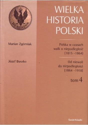 Okładka książki Polska w czasach walk o niepodległość (1815-1864) / Marian Zgórniak. Od niewoli do niepodległości (1864-1918) / Józef Buszko