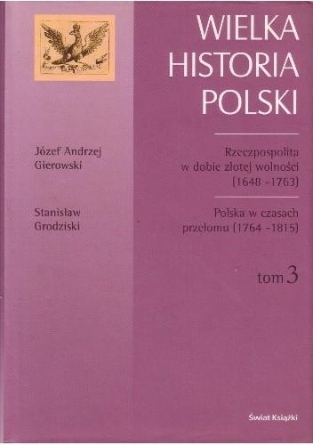 Okładka książki Rzeczpospolita w dobie złotej wolności (1648-1763) / Józef Andrzej Gierowski. Polska w czasach przełomu (1764-1815) / Stanisław Grodziski