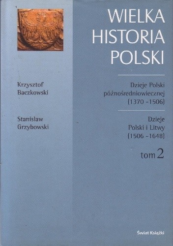 Okładka książki Dzieje Polski późnośredniowiecznej (1370-1506) / Krzysztof Baczkowski. Dzieje Polski i Litwy (1506-1648) / Stanisław Grzybowski