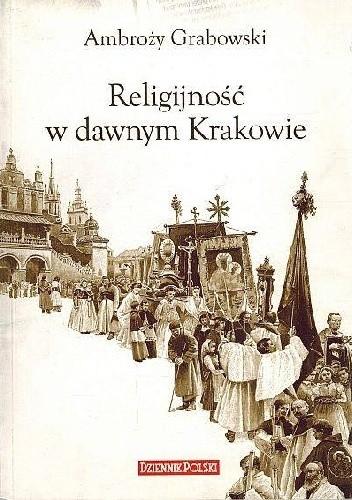 Okładka książki Religijność w dawnym Krakowie