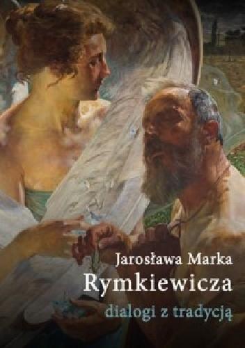 Okładka książki Jarosława Marka Rymkiewicza Dialogi z Tradycją