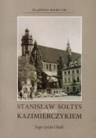 Stanisław Sołtys zwany Kazimierczykiem. Jego życie i kult